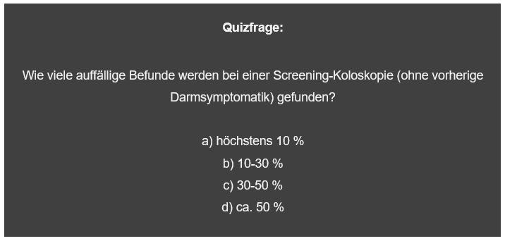 Wie viele auffällige Befunde werden bei einer Screening-Koloskopie (ohne vorherige Darmsymptomatik) gefunden?