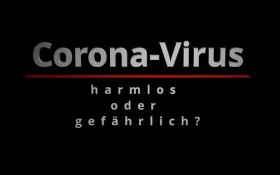 Corona Virus – harmlos oder gefährlich?